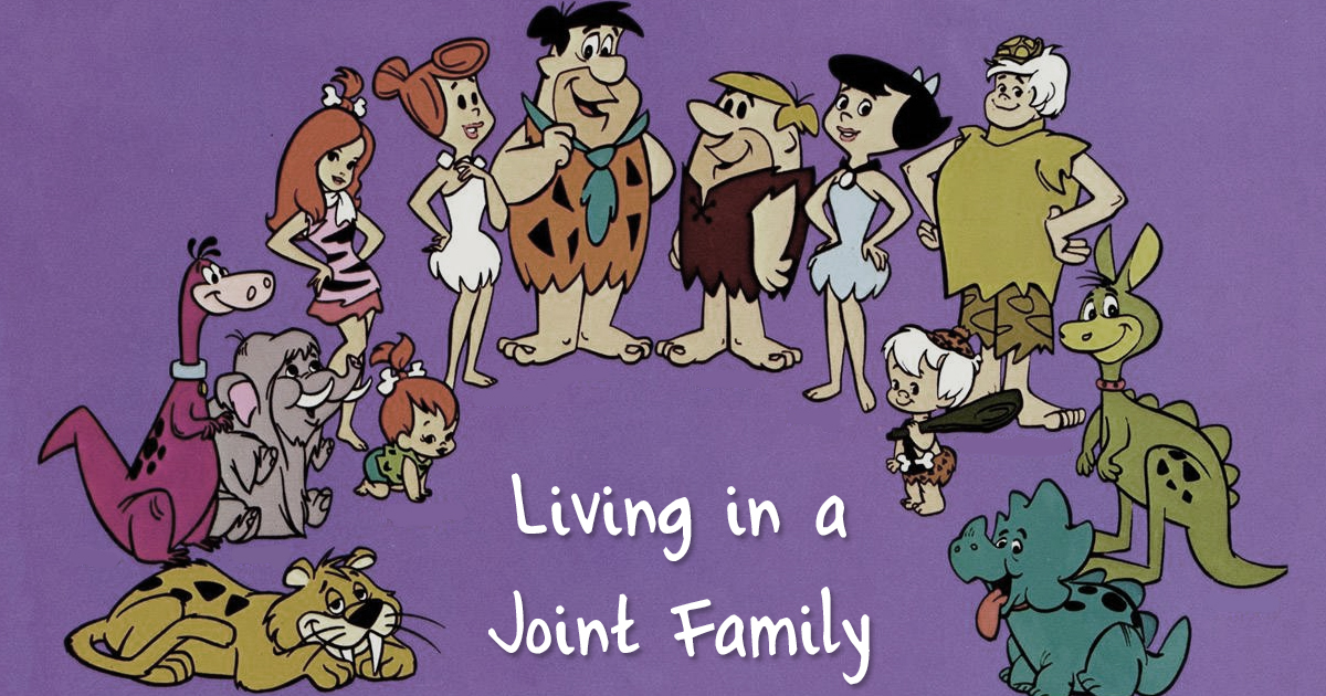The A Z Guide To Living In A Joint Family