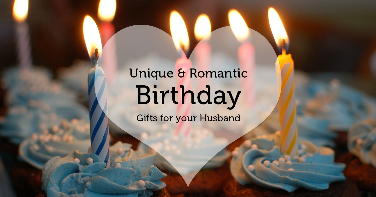 Unique Romantic birthday gifts for your husband